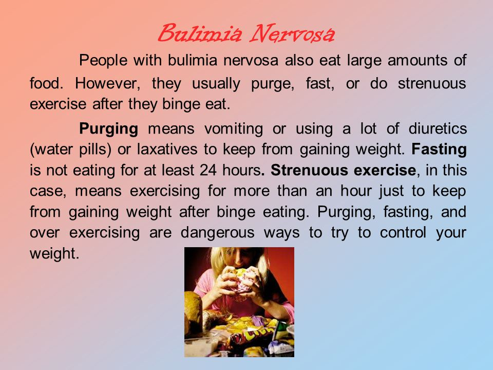 Bulimia Nervosa People with bulimia nervosa also eat large amounts of food.