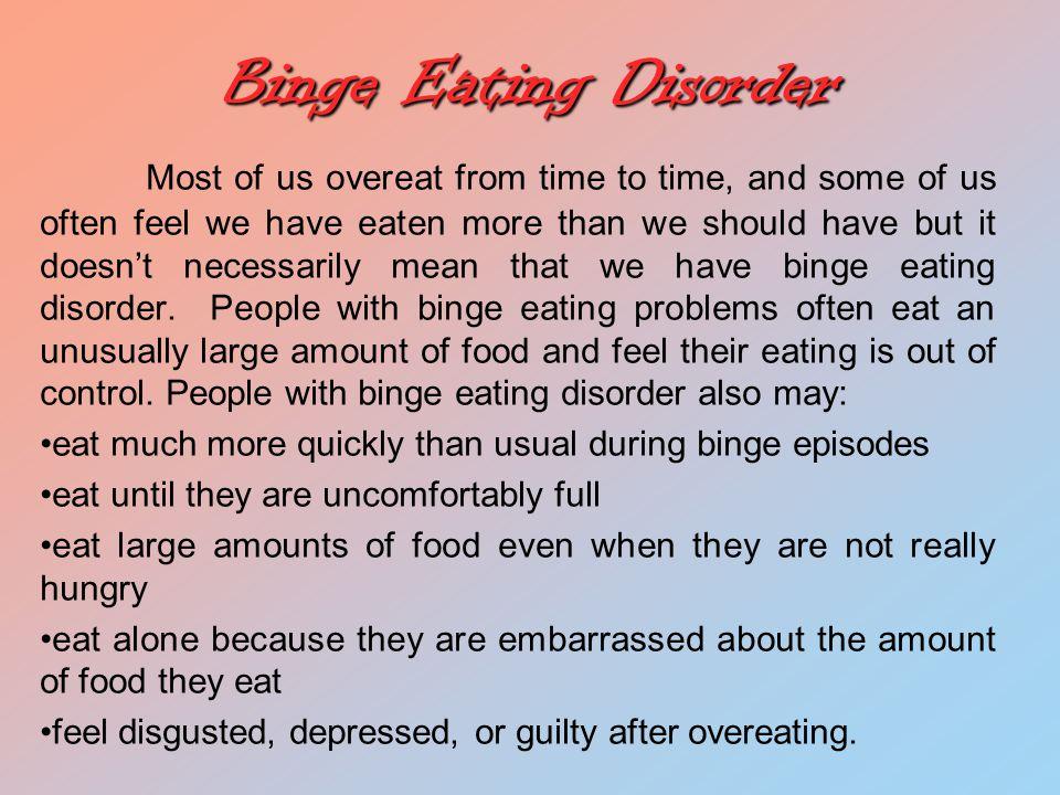 Bulimia Nervosa People with bulimia nervosa also eat large amounts of food.