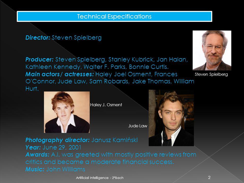 2 Technical Especifications Director: Steven Spielberg Producer: Steven Spielberg, Stanley Kubrick, Jan Halan, Kathleen Kennedy, Walter F.