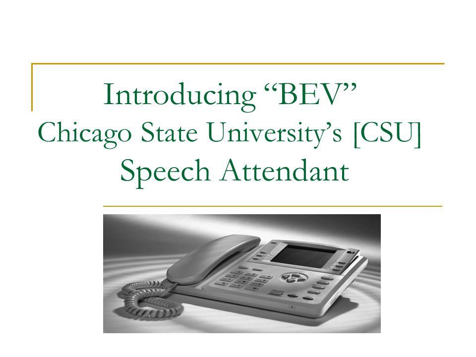 Introducing BEV Chicago State University's [CSU] Speech Attendant