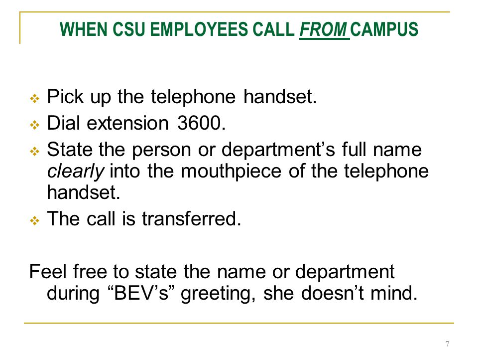 7 WHEN CSU EMPLOYEES CALL FROM CAMPUS  Pick up the telephone handset.