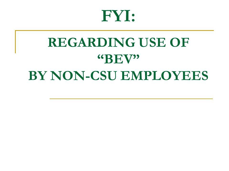 FYI: REGARDING USE OF BEV BY NON-CSU EMPLOYEES