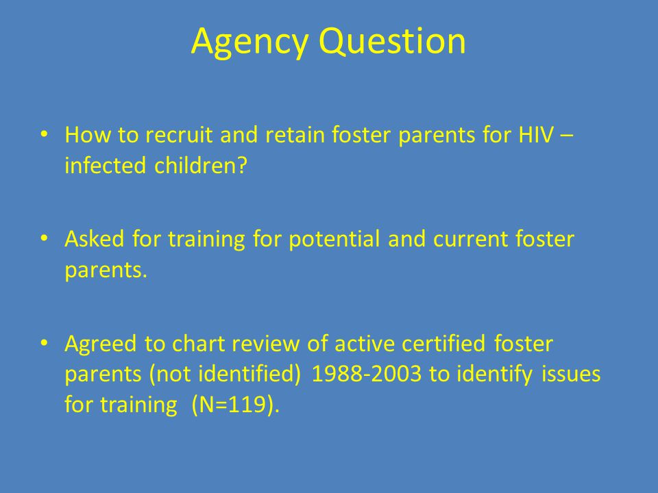 Agency Question How to recruit and retain foster parents for HIV – infected children.
