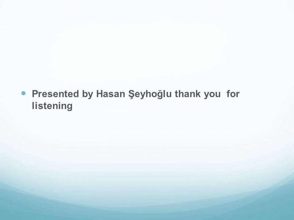 Presented by Hasan Şeyhoğlu thank you for listening