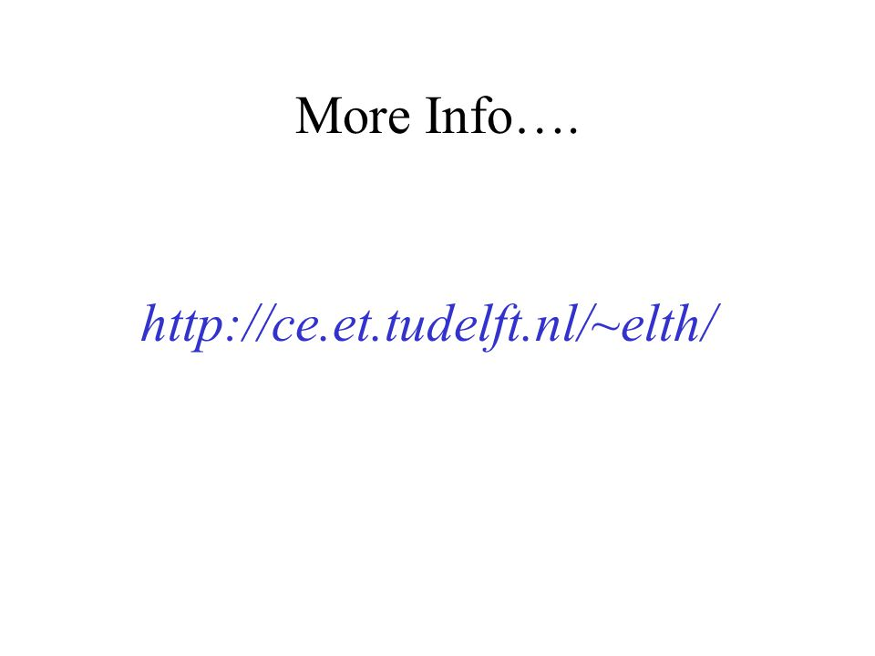More Info…. http://ce.et.tudelft.nl/~elth/