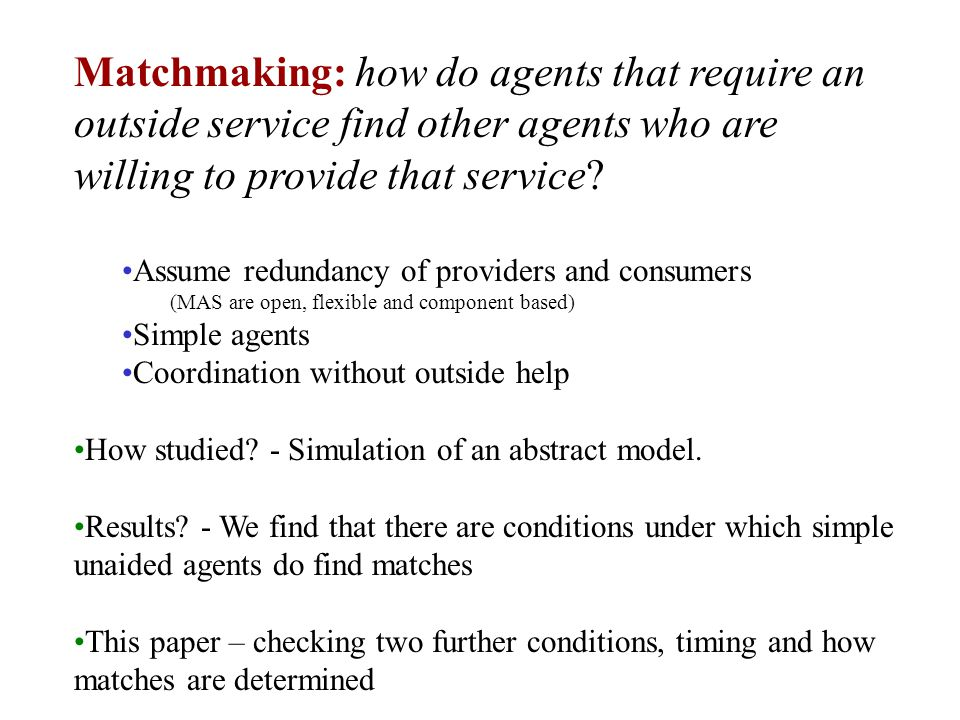 Matchmaking: how do agents that require an outside service find other agents who are willing to provide that service.
