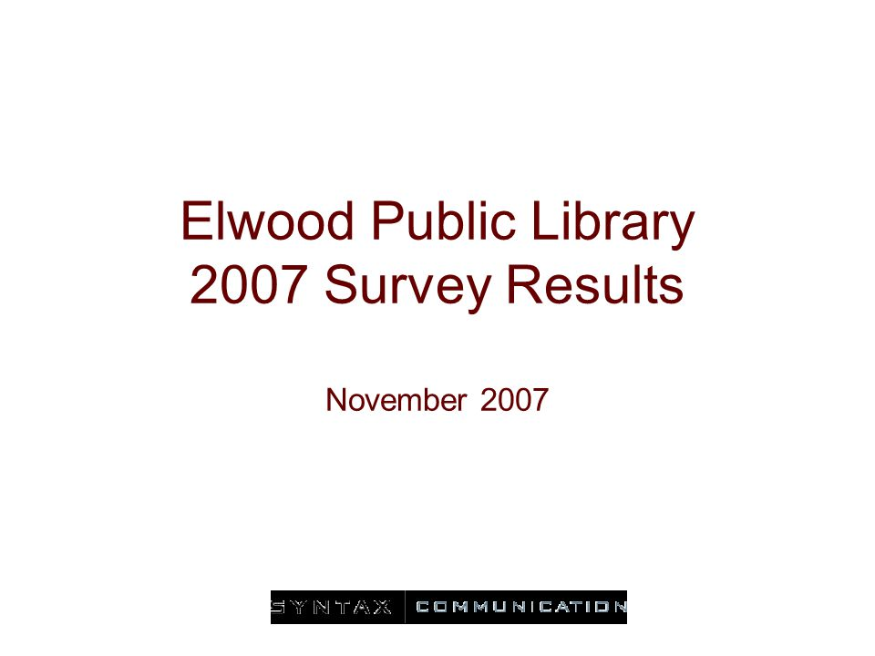 Elwood Public Library 2007 Survey Results November 2007