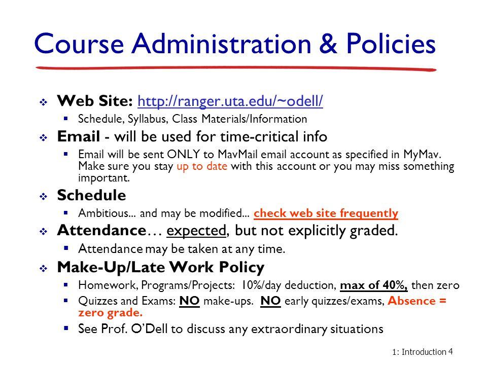 1: Introduction 4 Course Administration & Policies  Web Site: http://ranger.uta.edu/~odell/http://ranger.uta.edu/~odell/  Schedule, Syllabus, Class