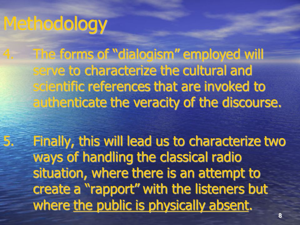 "8Methodology 4. The forms of ""dialogism"" employed will serve to characterize the cultural and scientific references that are invoked to authenticate t"