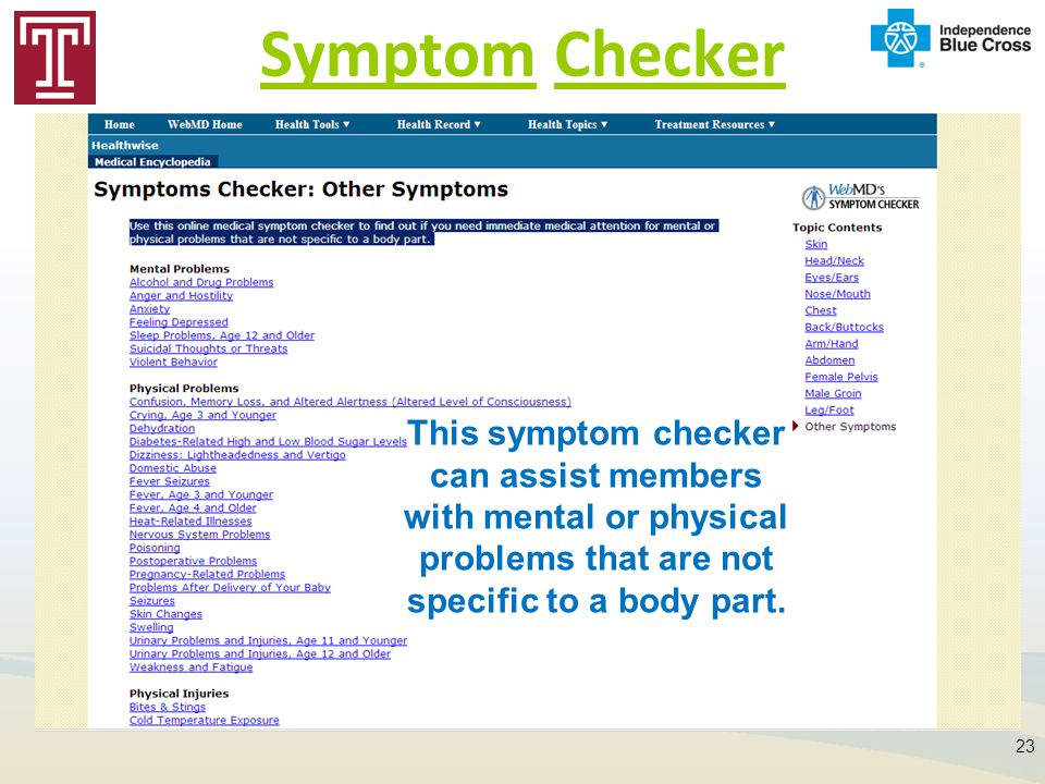Symptom Checker 23 This symptom checker can assist members with mental or physical problems that are not specific to a body part.