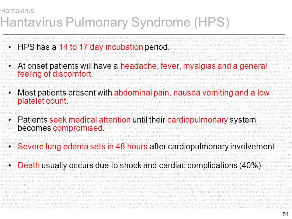 51 Hantavirus Hantavirus Pulmonary Syndrome (HPS) HPS has a 14 to 17 day incubation period.