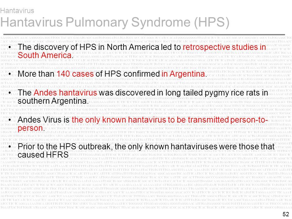 52 Hantavirus Hantavirus Pulmonary Syndrome (HPS) The discovery of HPS in North America led to retrospective studies in South America.