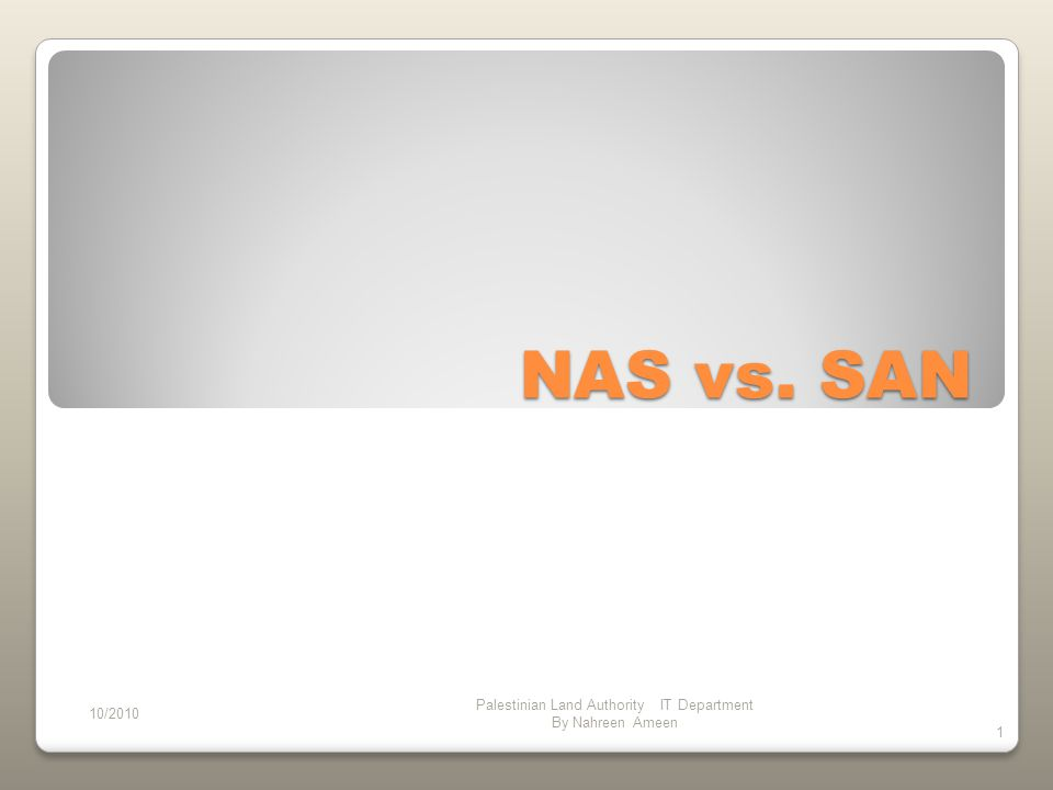 NAS vs. SAN 10/2010 Palestinian Land Authority IT Department By Nahreen Ameen 1