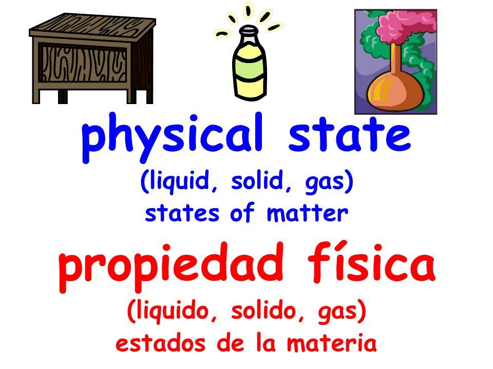 physical state (liquid, solid, gas) states of matter propiedad física (liquido, solido, gas) estados de la materia