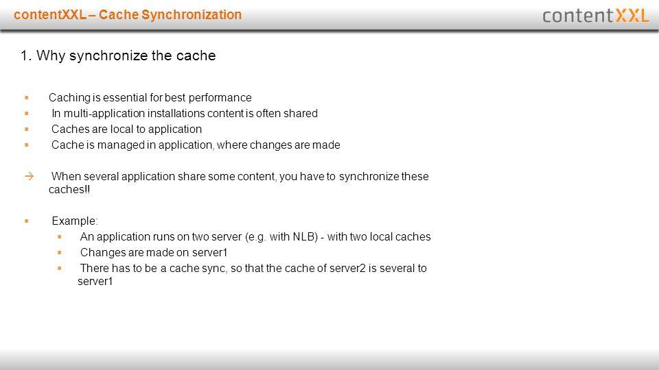 Titelmasterformat durch Klicken bearbeitencontentXXL – Cache Synchronization 1. Why synchronize the cache  Caching is essential for best performance