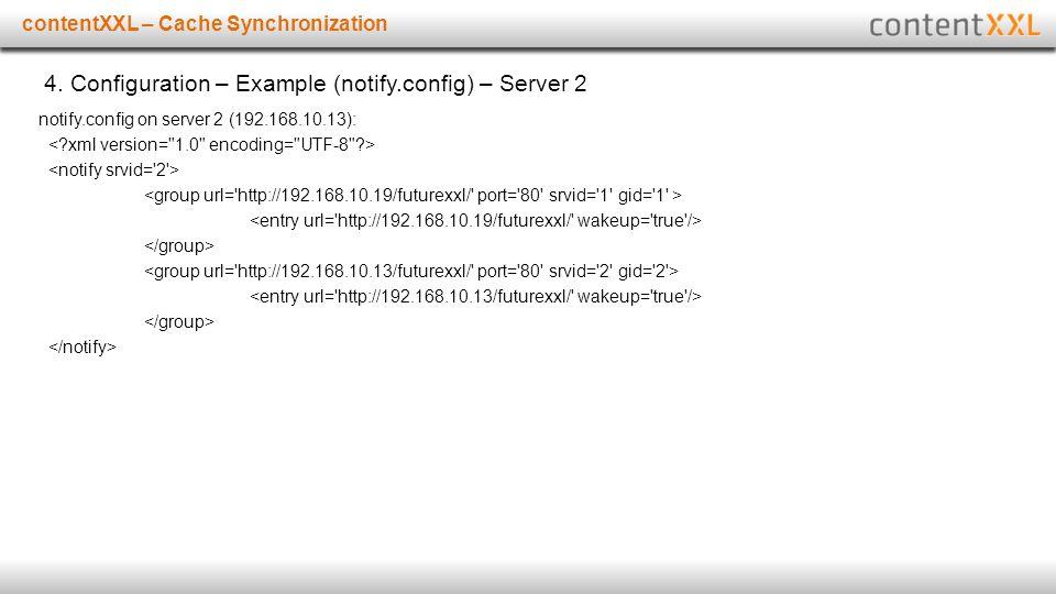 Titelmasterformat durch Klicken bearbeitencontentXXL – Cache Synchronization 4. Configuration – Example (notify.config) – Server 2 notify.config on se