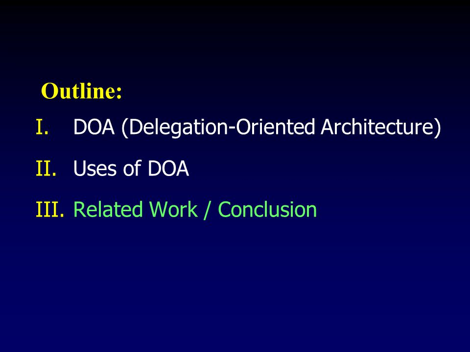 Outline: I.DOA (Delegation-Oriented Architecture) II.Uses of DOA III.Related Work / Conclusion