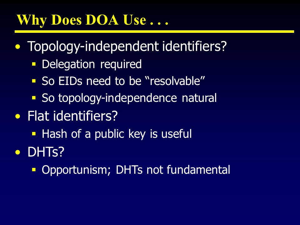Why Does DOA Use... Topology-independent identifiers.