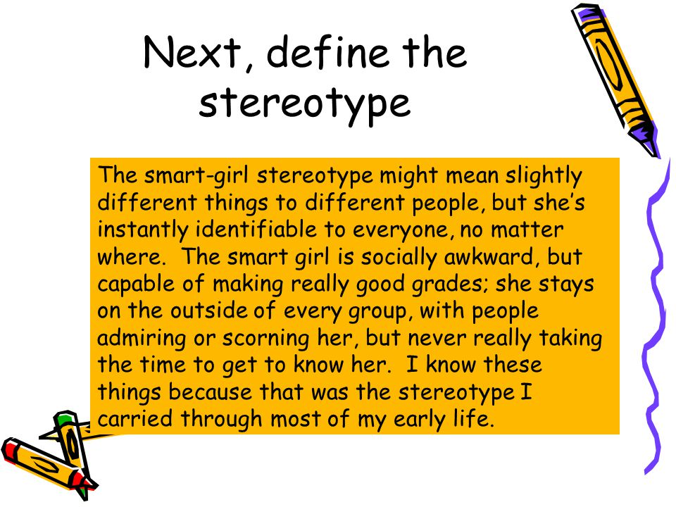 Next, define the stereotype The smart-girl stereotype might mean slightly different things to different people, but she's instantly identifiable to ev