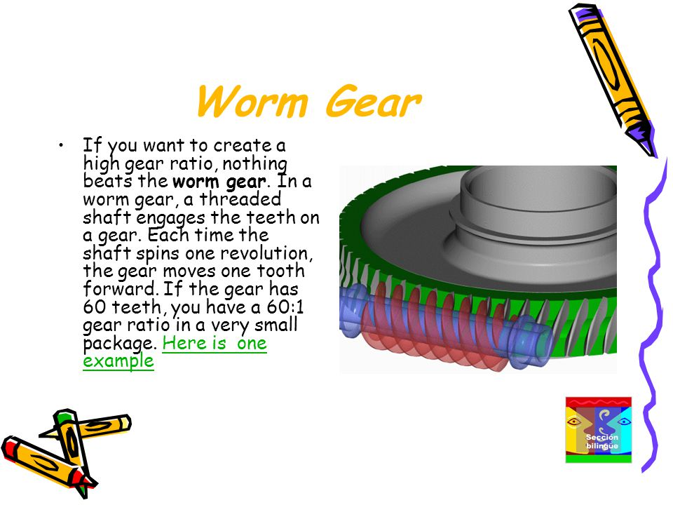 Worm Gear If you want to create a high gear ratio, nothing beats the worm gear.
