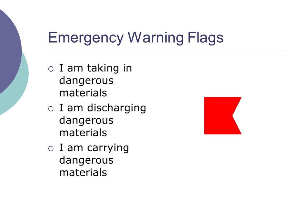 Emergency Warning Flags  I am taking in dangerous materials  I am discharging dangerous materials  I am carrying dangerous materials