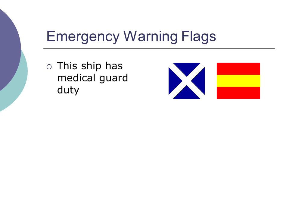 Emergency Warning Flags  This ship has medical guard duty