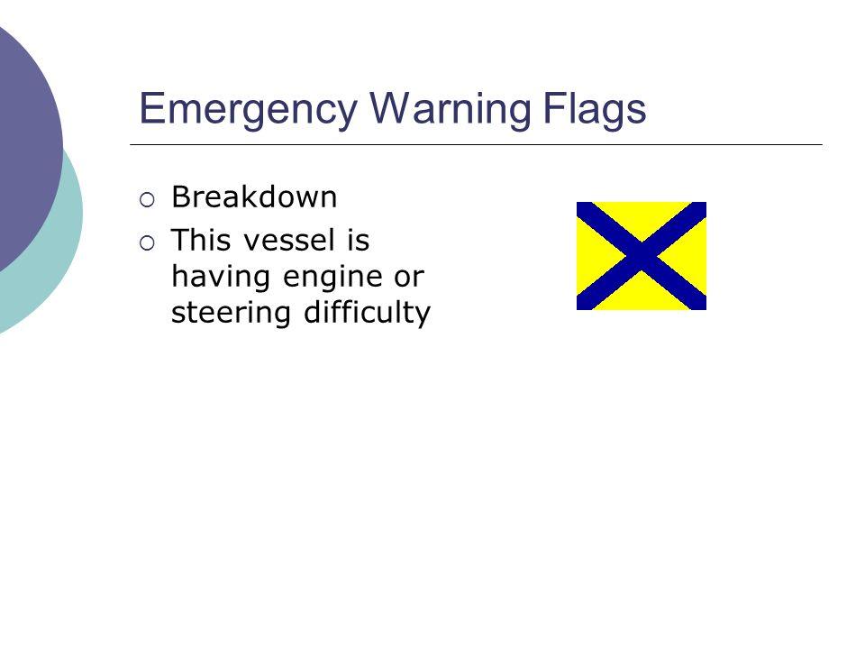 Emergency Warning Flags  Breakdown  This vessel is having engine or steering difficulty