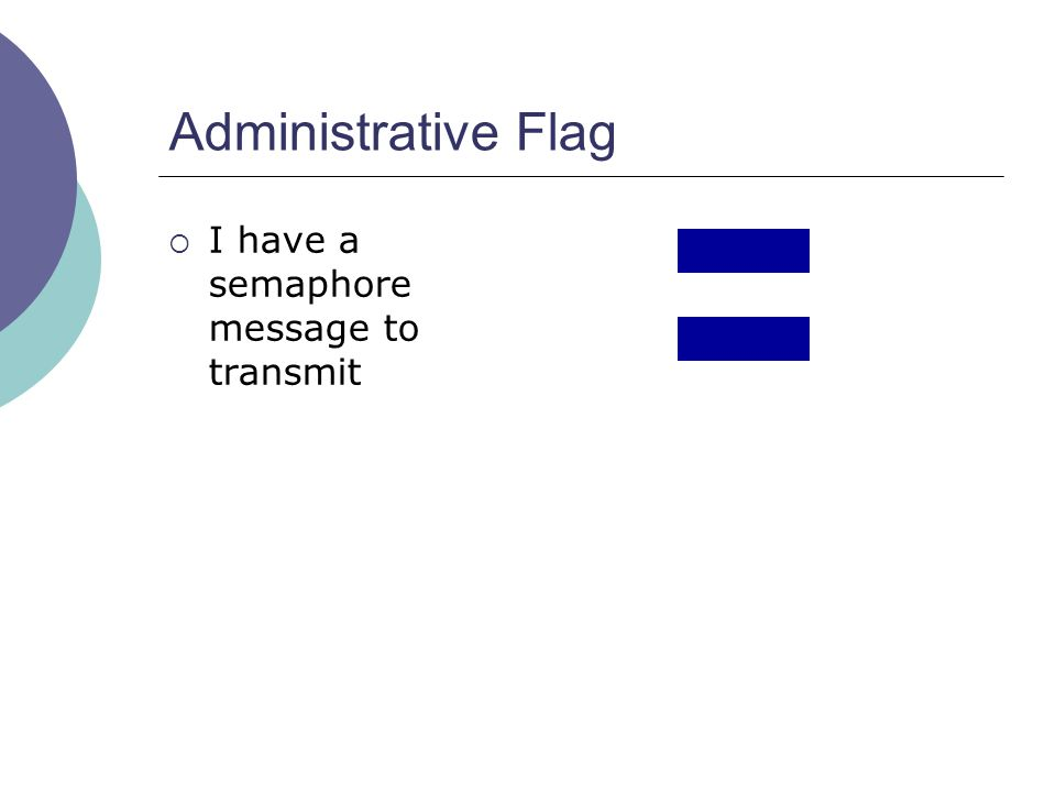 Administrative Flag  I have a semaphore message to transmit