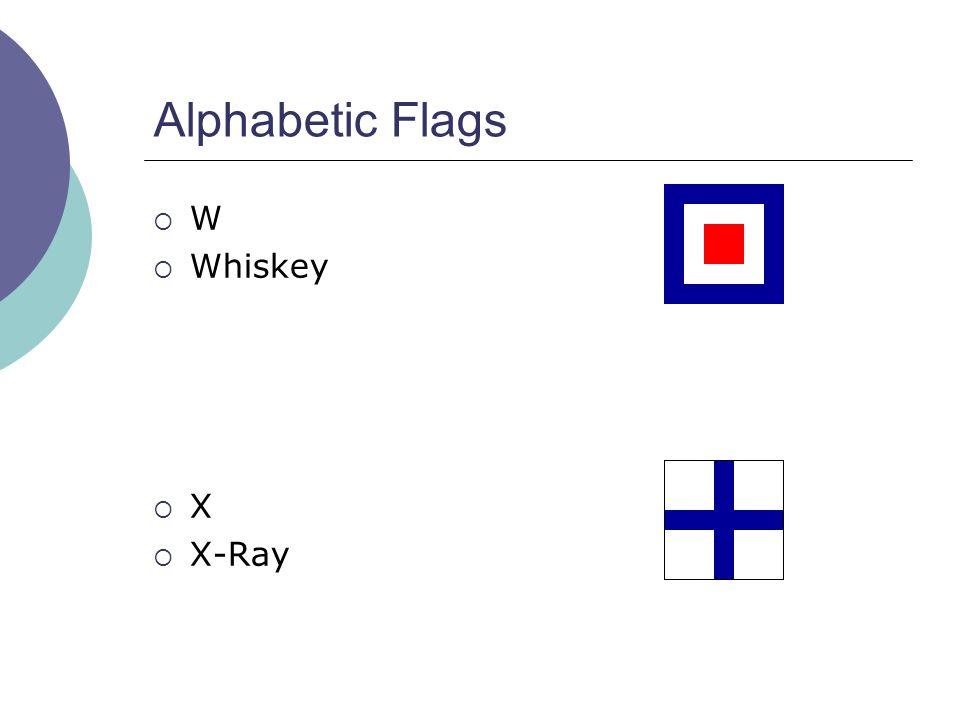 Alphabetic Flags  W  Whiskey  X  X-Ray