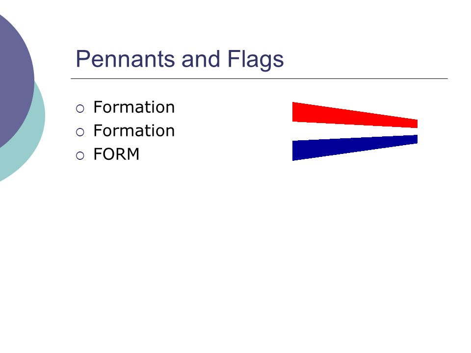 Pennants and Flags  Formation  FORM