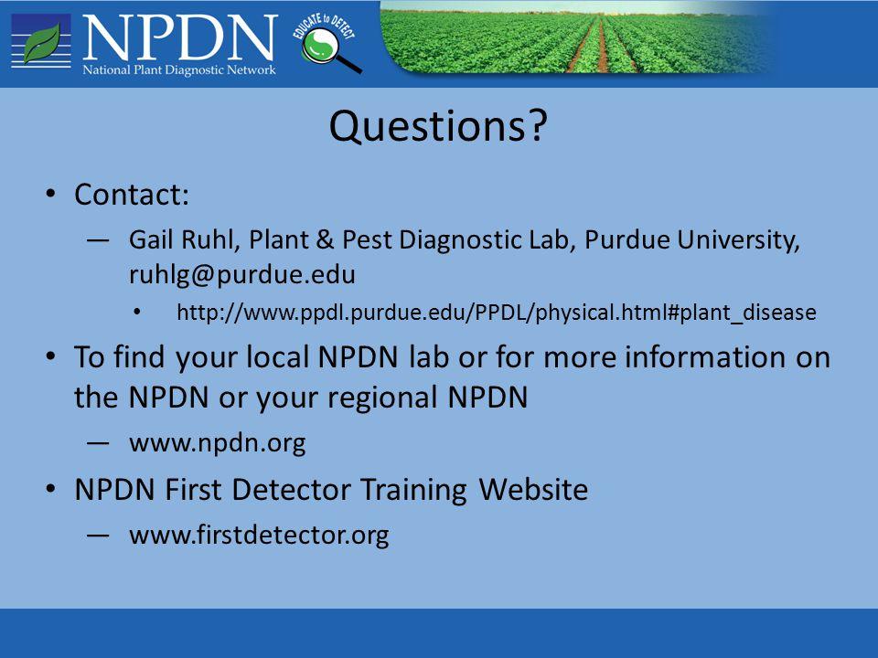 Questions? Contact: —Gail Ruhl, Plant & Pest Diagnostic Lab, Purdue University, ruhlg@purdue.edu http://www.ppdl.purdue.edu/PPDL/physical.html#plant_d