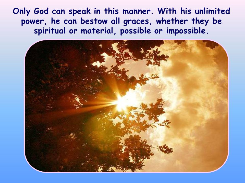 Only God can speak in this manner.