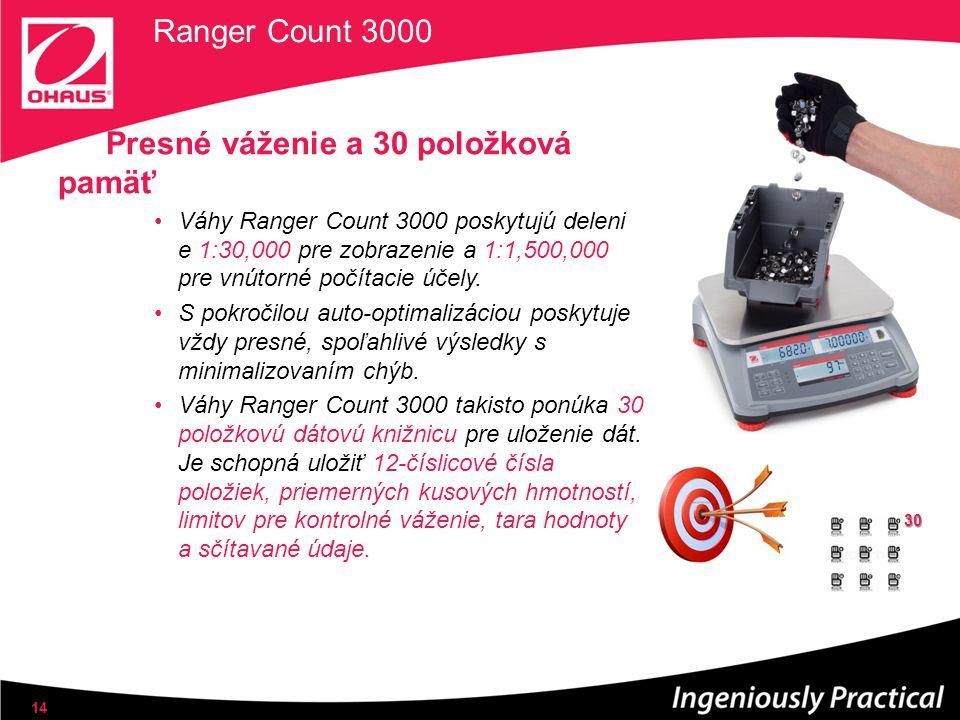 Ranger Count 3000 Presné váženie a 30 položková pamäť Váhy Ranger Count 3000 poskytujú deleni e 1:30,000 pre zobrazenie a 1:1,500,000 pre vnútorné počítacie účely.