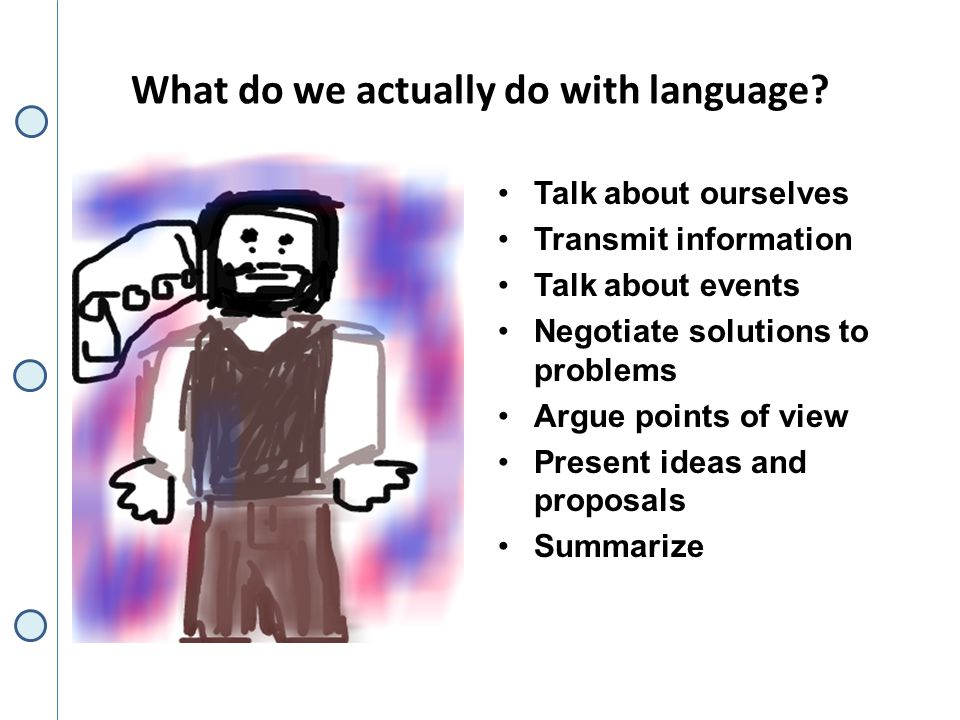 What do we actually do with language.