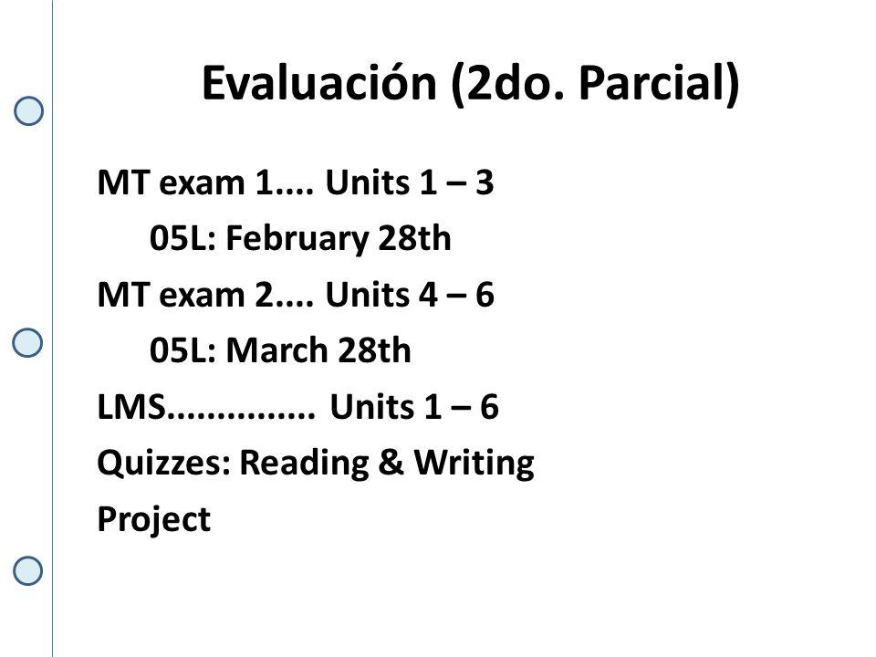 Evaluación (2do. Parcial) MT exam 1.... Units 1 – 3 05L: February 28th MT exam 2....