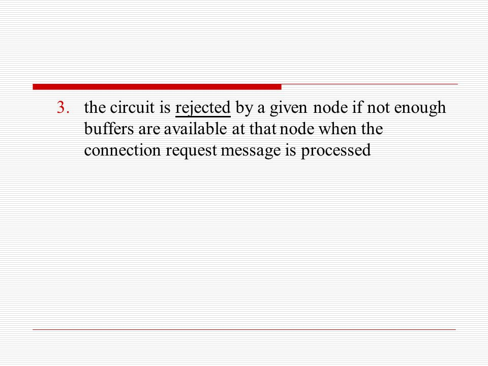 3.the circuit is rejected by a given node if not enough buffers are available at that node when the connection request message is processed