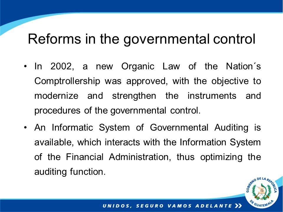 Reforms in the governmental control In 2002, a new Organic Law of the Nation´s Comptrollership was approved, with the objective to modernize and stren