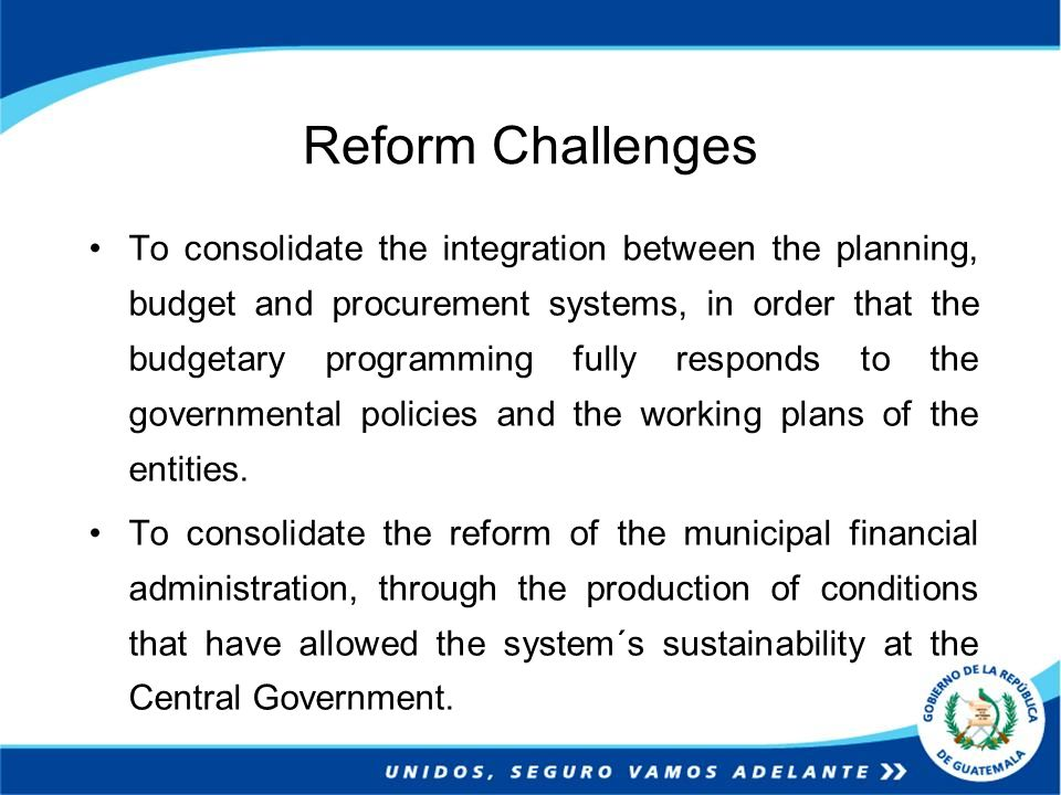 Reform Challenges To consolidate the integration between the planning, budget and procurement systems, in order that the budgetary programming fully r