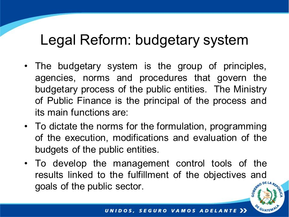 Reform Challenges To consolidate the integration between the planning, budget and procurement systems, in order that the budgetary programming fully responds to the governmental policies and the working plans of the entities.