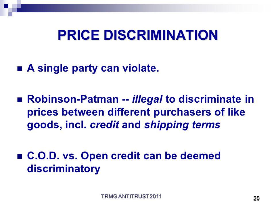 TRMG ANTITRUST 2011 20 PRICE DISCRIMINATION A single party can violate.