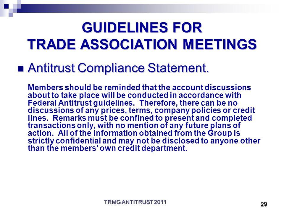 TRMG ANTITRUST 2011 29 GUIDELINES FOR TRADE ASSOCIATION MEETINGS Antitrust Compliance Statement.