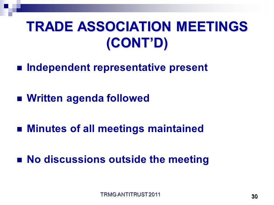 TRMG ANTITRUST 2011 30 TRADE ASSOCIATION MEETINGS (CONT'D) Independent representative present Written agenda followed Minutes of all meetings maintained No discussions outside the meeting