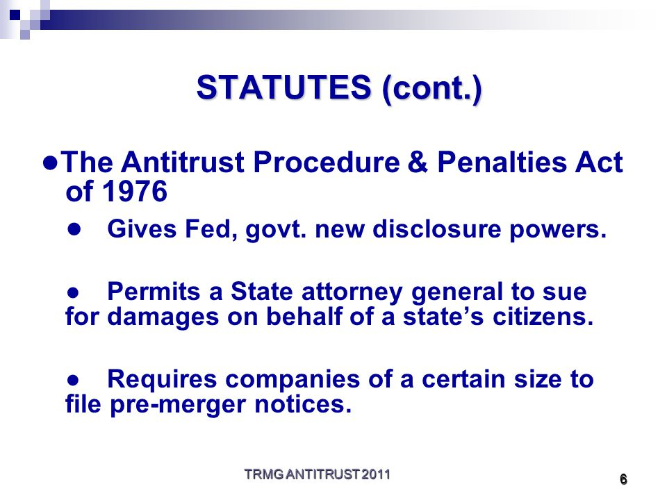 TRMG ANTITRUST 2011 7 STATUTES (cont.) State Antitrust Statutes Almost every State has independent laws prohibiting monopolies, contracts, conspiracies and combinations in restraint of trade.