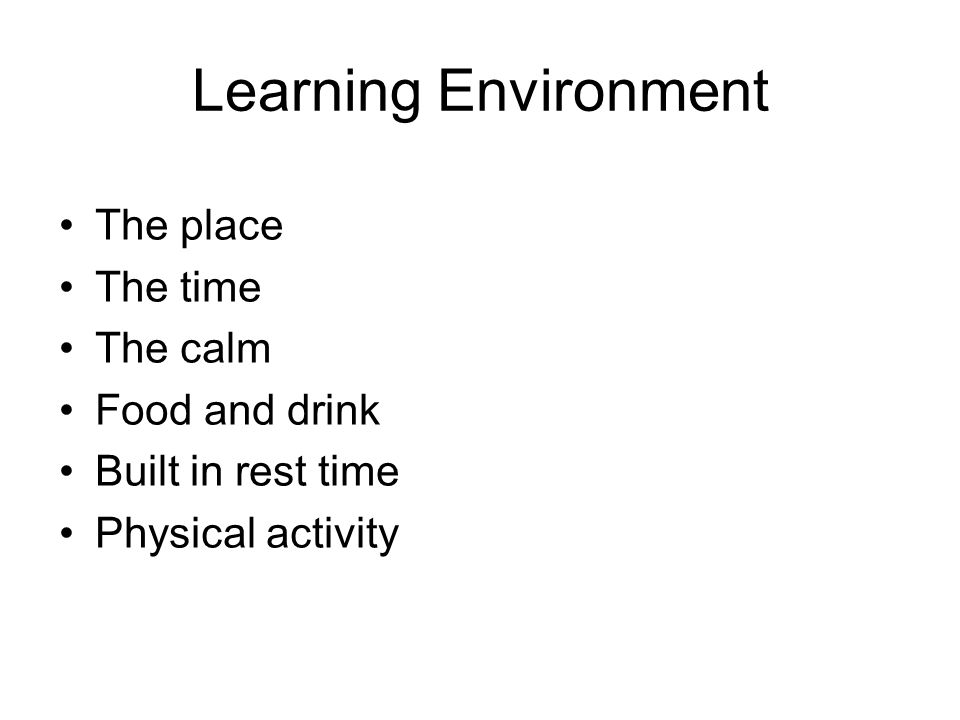 Learning Environment The place The time The calm Food and drink Built in rest time Physical activity