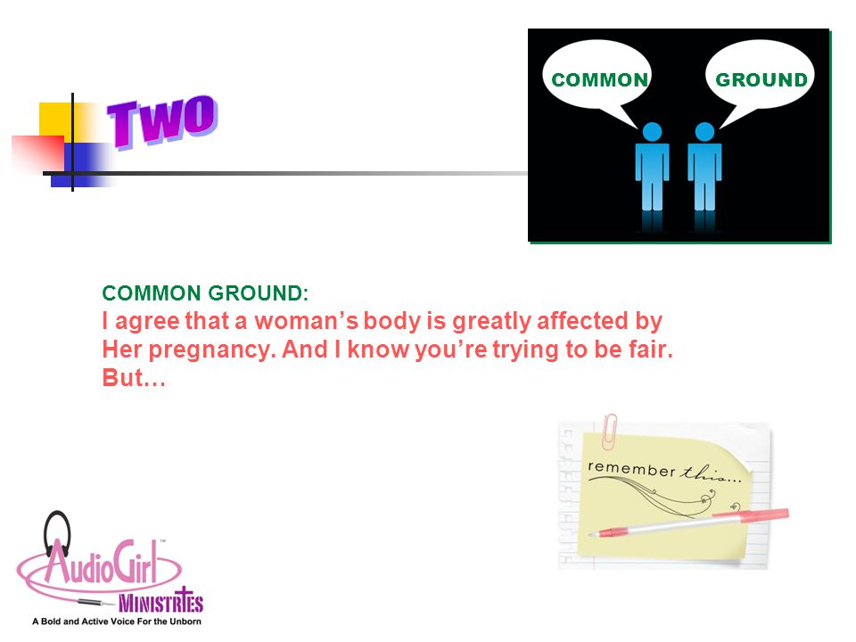 COMMON GROUND: I agree that a woman's body is greatly affected by Her pregnancy.