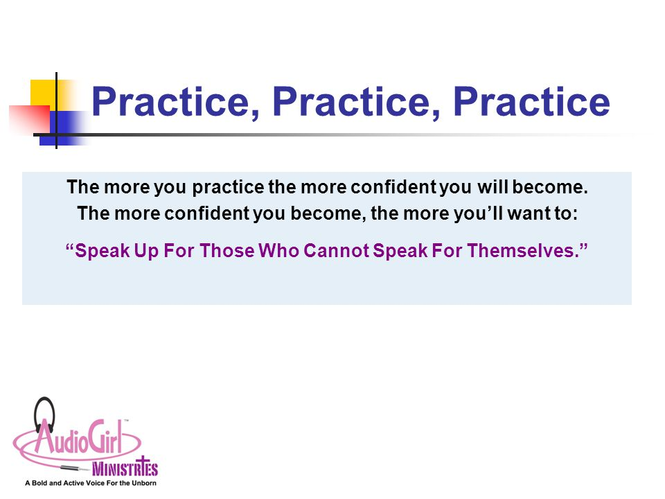 Practice, Practice, Practice The more you practice the more confident you will become.
