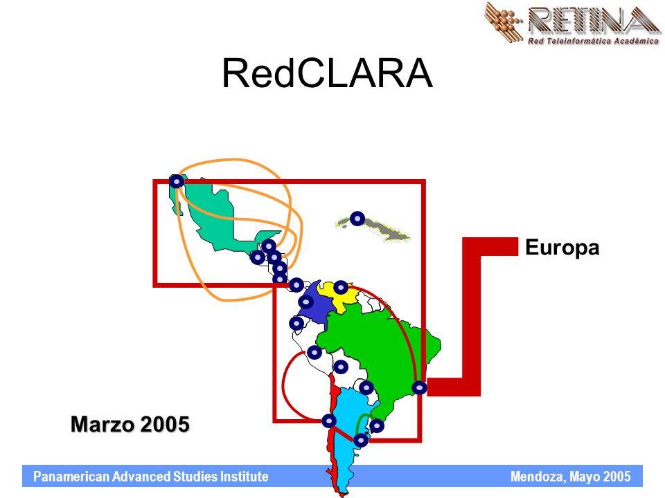 Panamerican Advanced Studies Institute Mendoza, Mayo 2005 Europa Marzo 2005 RedCLARA