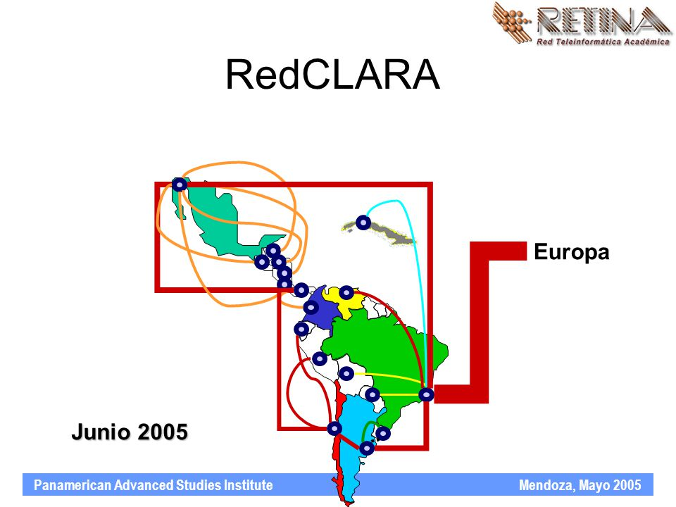 Panamerican Advanced Studies Institute Mendoza, Mayo 2005 Europa Junio 2005 RedCLARA