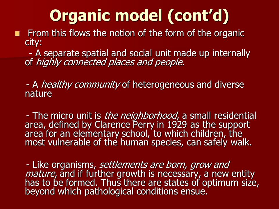 Organic model (cont'd) From this flows the notion of the form of the organic city: From this flows the notion of the form of the organic city: - A sep