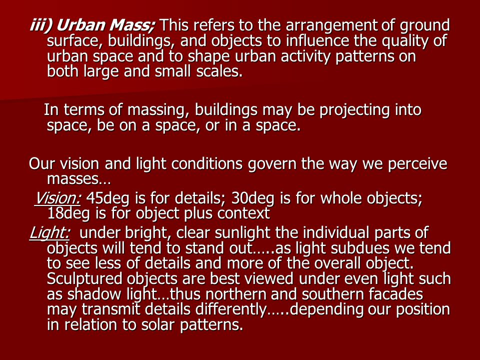 iii) Urban Mass; This refers to the arrangement of ground surface, buildings, and objects to influence the quality of urban space and to shape urban a